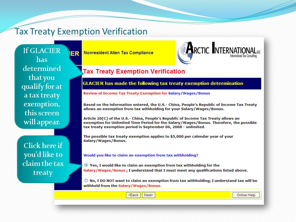 Tax Treaty Exemption Verification If GLACIER has determined that you qualify for at a tax treaty exemption, this screen will appear. Click here if you