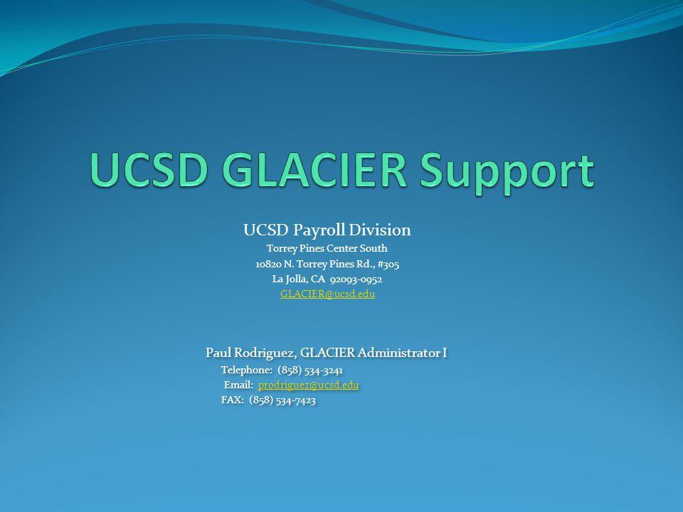 Paul Rodriguez, GLACIER Administrator I Telephone: (858) 534-3241 Email: prodriguez@ucsd.eduprodriguez@ucsd.edu FAX: (858) 534-7423 Paul Rodriguez, GL