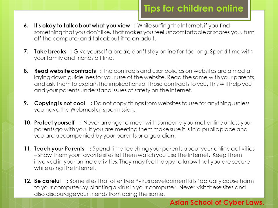 Tips for children online 6. It's okay to talk about what you view : While surfing the Internet, if you find something that you don't like, that makes