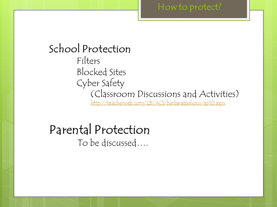School Protection Filters Blocked Sites Cyber Safety (Classroom Discussions and Activities) http://teacherweb.com/LB/ACS/barbarabashour/ap10.aspx Pare