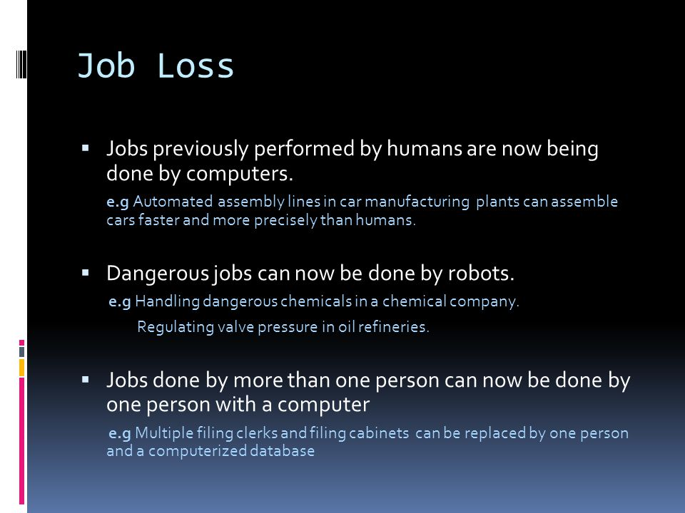 Job Loss Jobs previously performed by humans are now being done by computers.