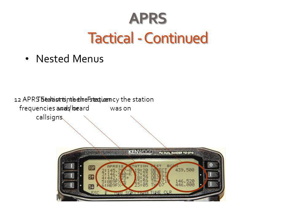APRS Tactical - Continued Nested Menus 12 APRS Stations, their frequencies and / or callsigns The last time the station was heard Frequency the statio