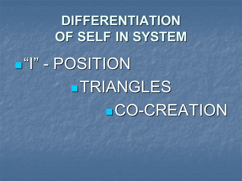 DIFFERENTIATION OF SELF IN SYSTEM I - POSITION I - POSITION TRIANGLES TRIANGLES CO-CREATION CO-CREATION