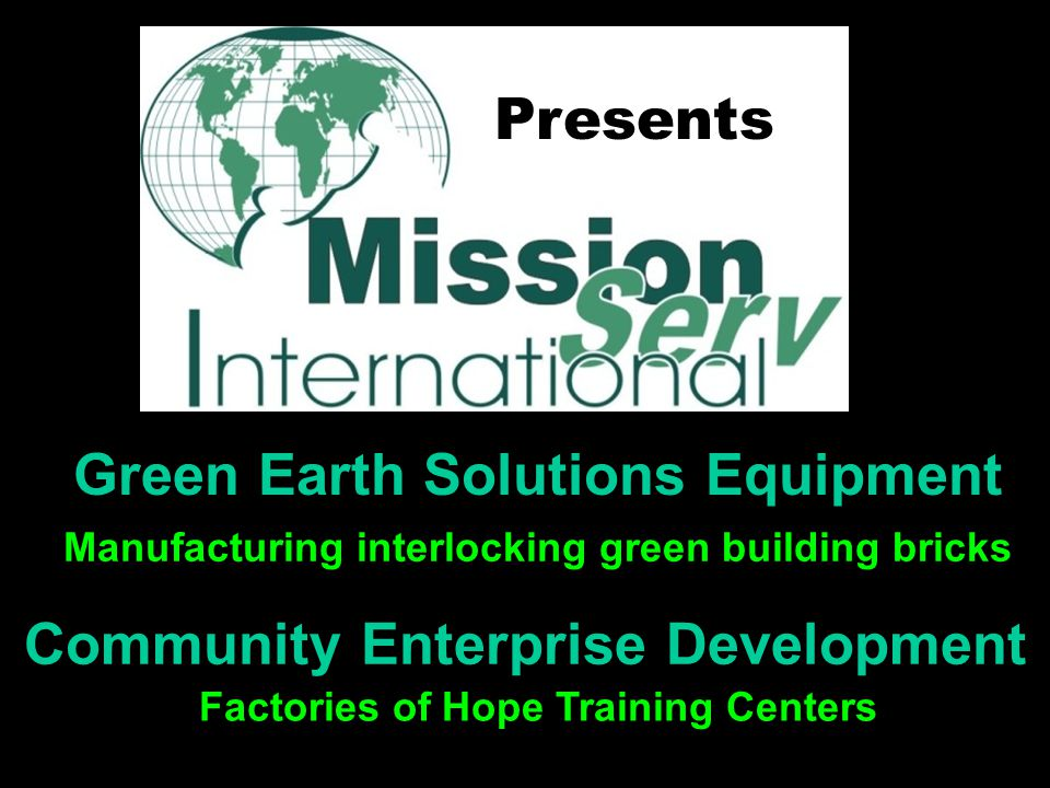 Presents Green Earth Solutions Equipment Manufacturing interlocking green building bricks Community Enterprise Development Factories of Hope Training