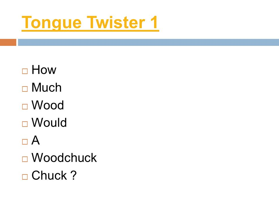 Tongue Twister 1 How Much Wood Would A Woodchuck Chuck ?