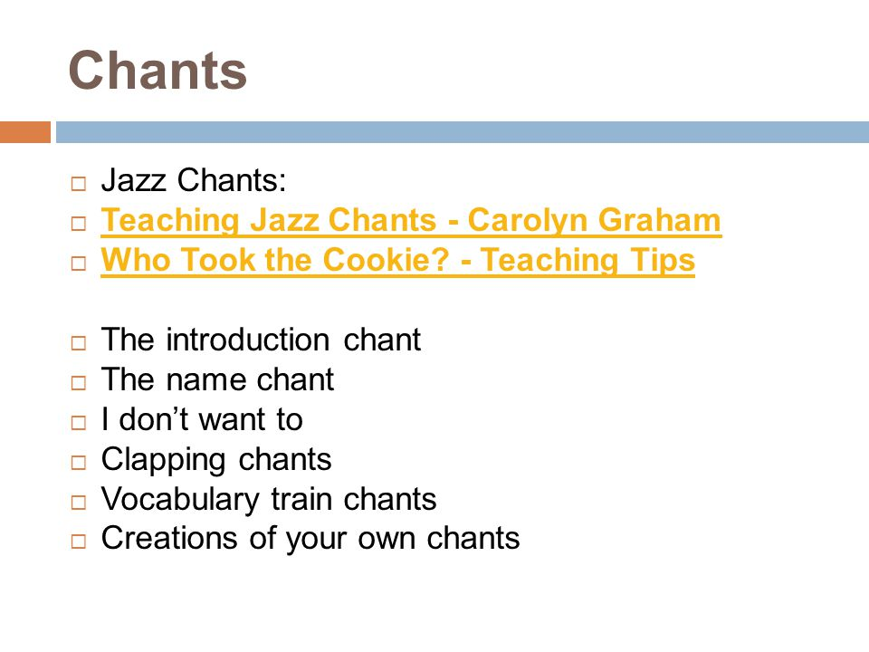 Chants Jazz Chants: Teaching Jazz Chants - Carolyn Graham Who Took the Cookie? - Teaching Tips The introduction chant The name chant I dont want to Cl