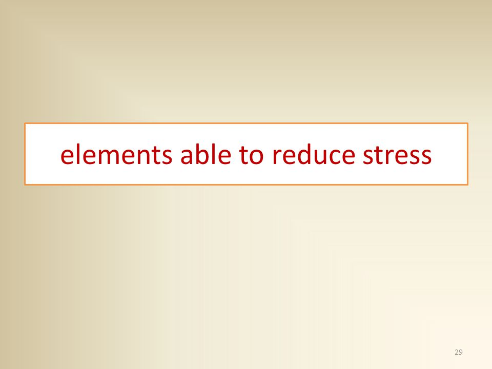elements able to reduce stress 29
