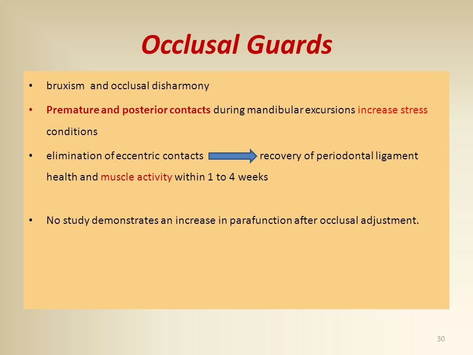 Occlusal Guards bruxism and occlusal disharmony Premature and posterior contacts during mandibular excursions increase stress conditions elimination o