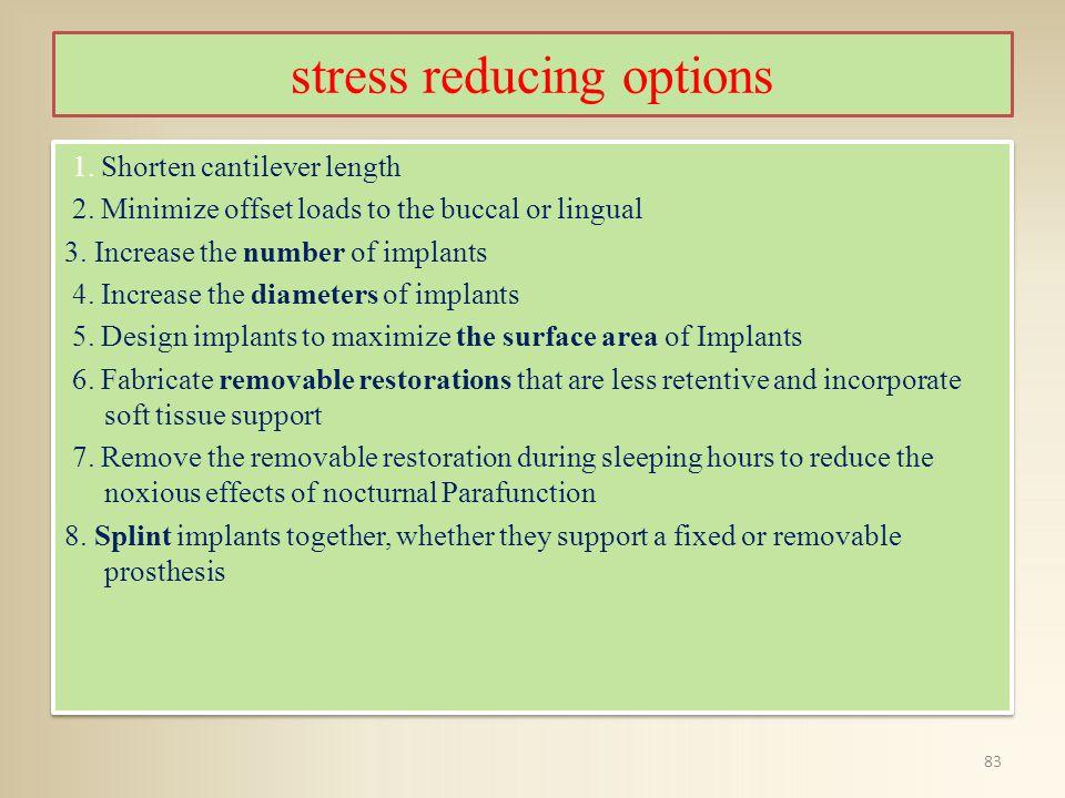 stress reducing options 1.Shorten cantilever length 2.