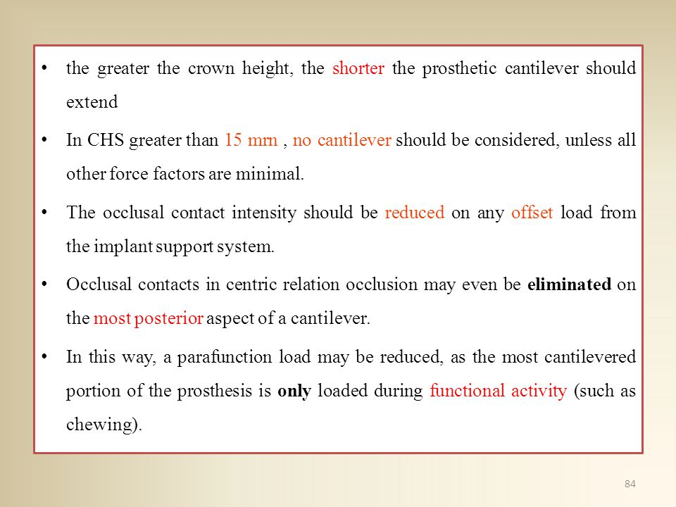 the greater the crown height, the shorter the prosthetic cantilever should extend In CHS greater than 15 mrn, no cantilever should be considered, unle