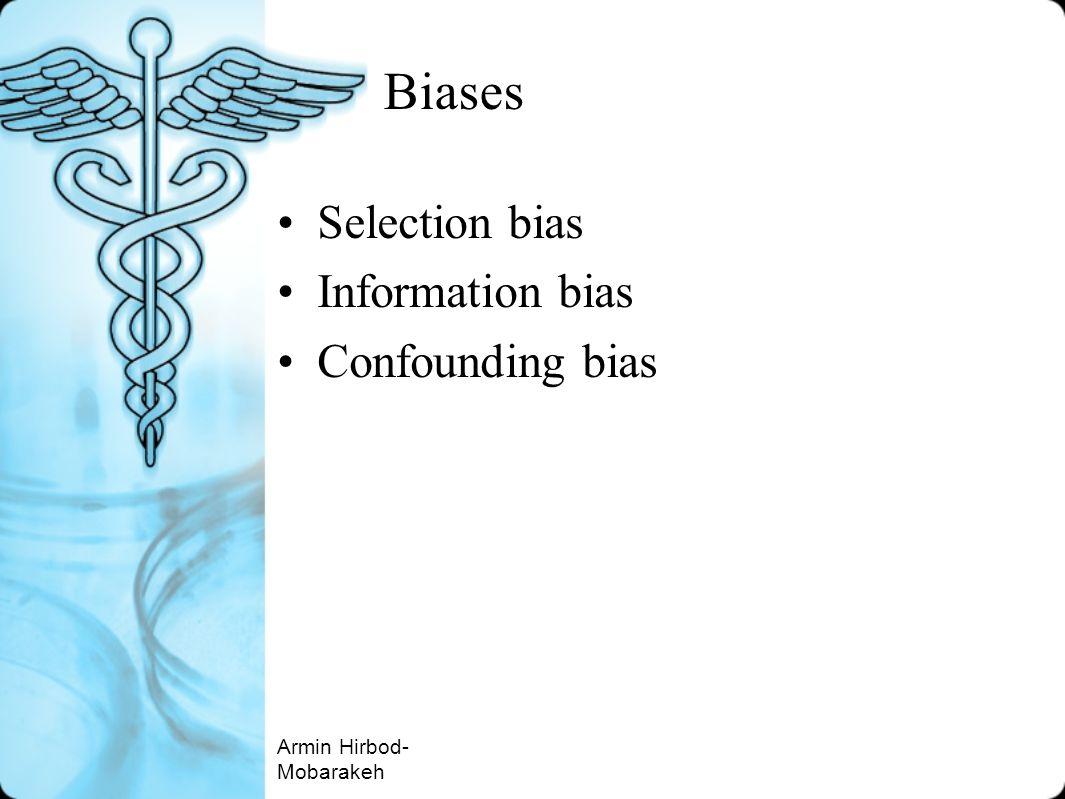 Biases Selection bias Information bias Confounding bias Armin Hirbod- Mobarakeh