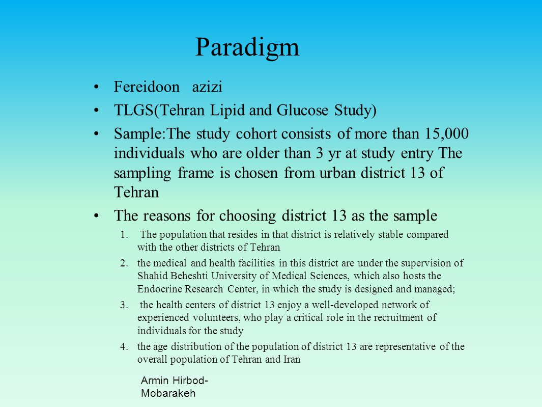 Paradigm Fereidoon azizi TLGS(Tehran Lipid and Glucose Study) Sample:The study cohort consists of more than 15,000 individuals who are older than 3 yr