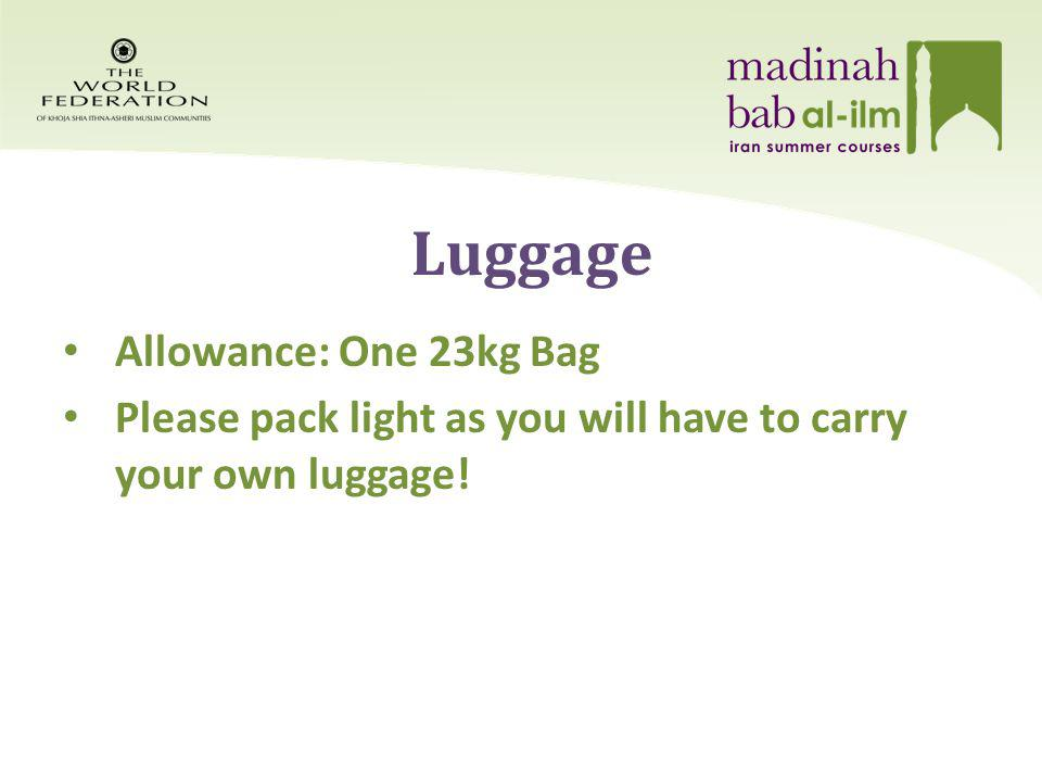 Allowance: One 23kg Bag Please pack light as you will have to carry your own luggage! Luggage