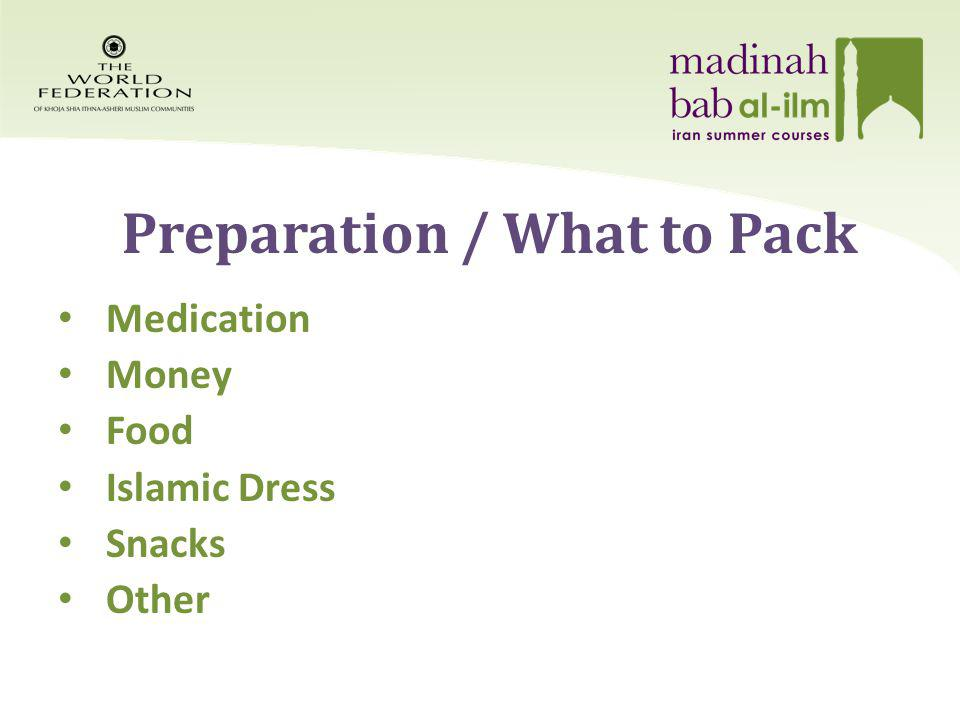 Medication Money Food Islamic Dress Snacks Other Preparation / What to Pack