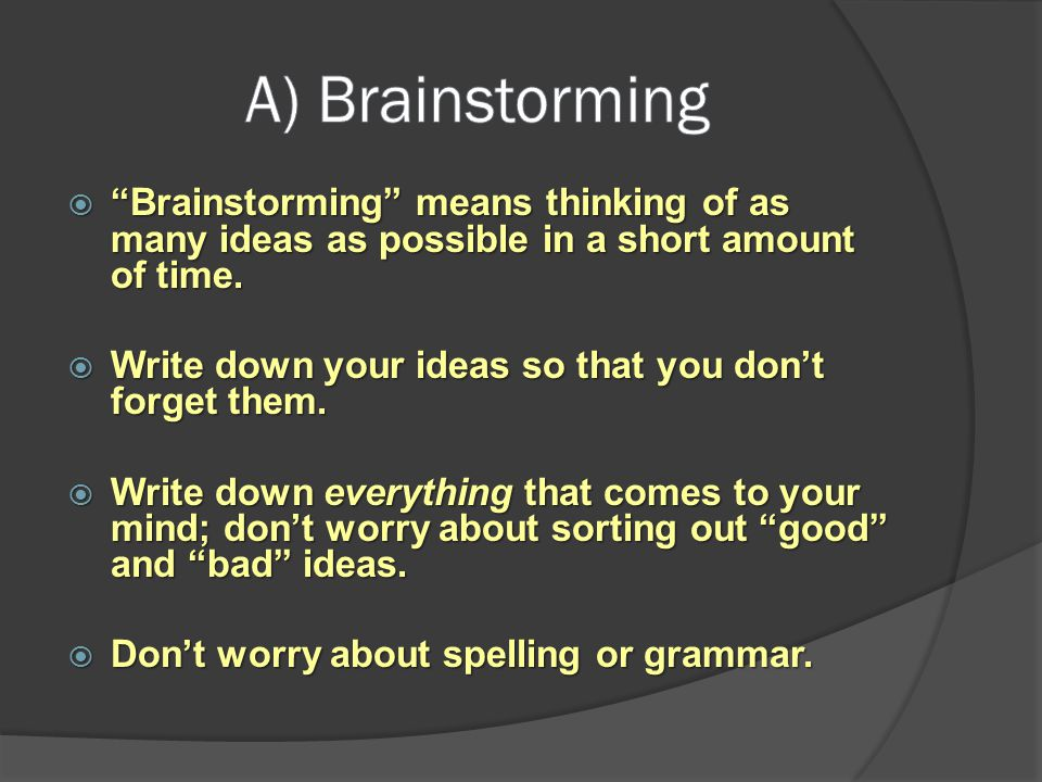 Brainstorming means thinking of as many ideas as possible in a short amount of time. Brainstorming means thinking of as many ideas as possible in a sh