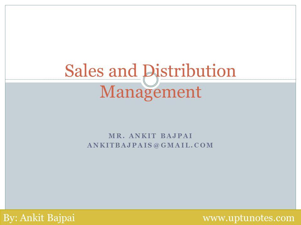MR. ANKIT BAJPAI ANKITBAJPAIS@GMAIL.COM Sales and Distribution Management By: Ankit Bajpai www.uptunotes.com