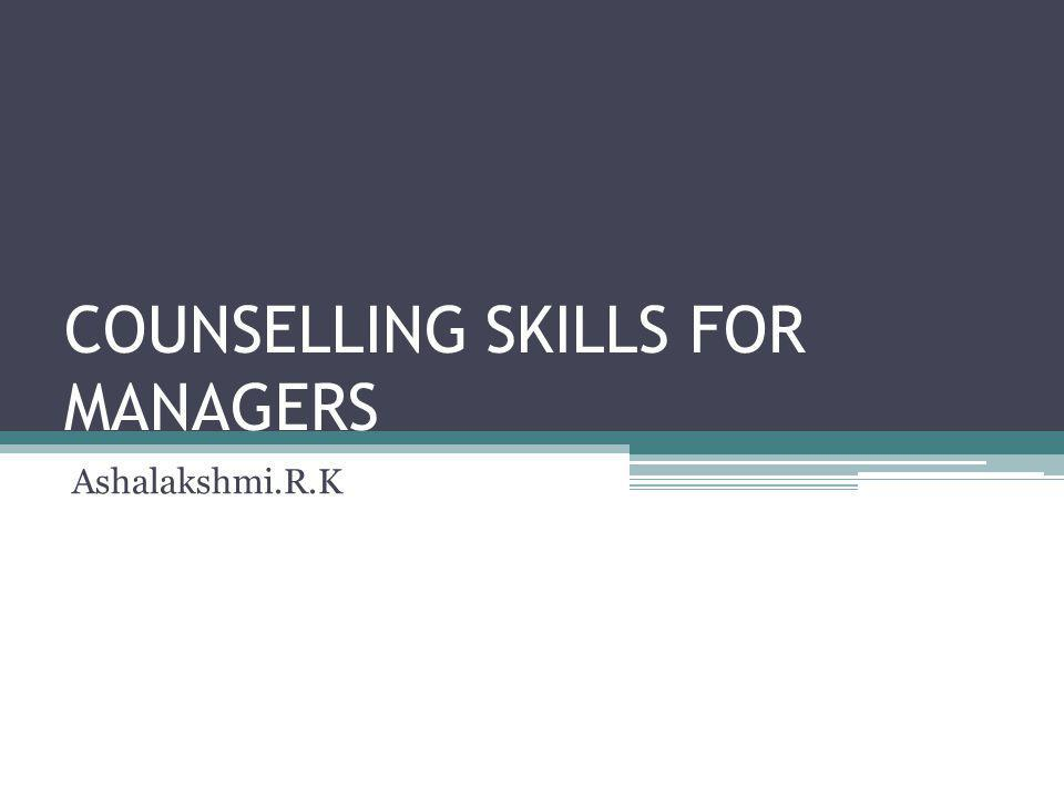 COUNSELLING SKILLS FOR MANAGERS Ashalakshmi.R.K