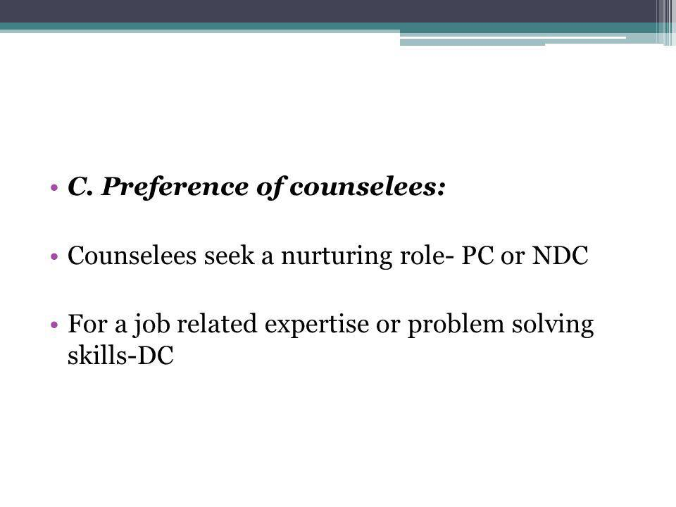 C. Preference of counselees: Counselees seek a nurturing role- PC or NDC For a job related expertise or problem solving skills-DC