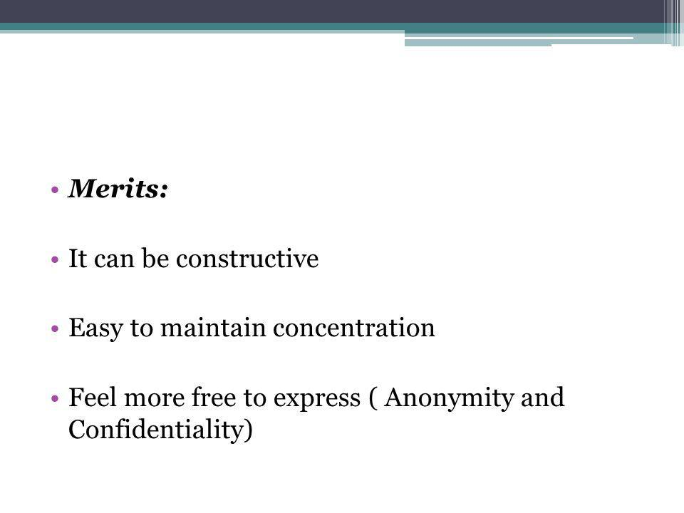 Merits: It can be constructive Easy to maintain concentration Feel more free to express ( Anonymity and Confidentiality)