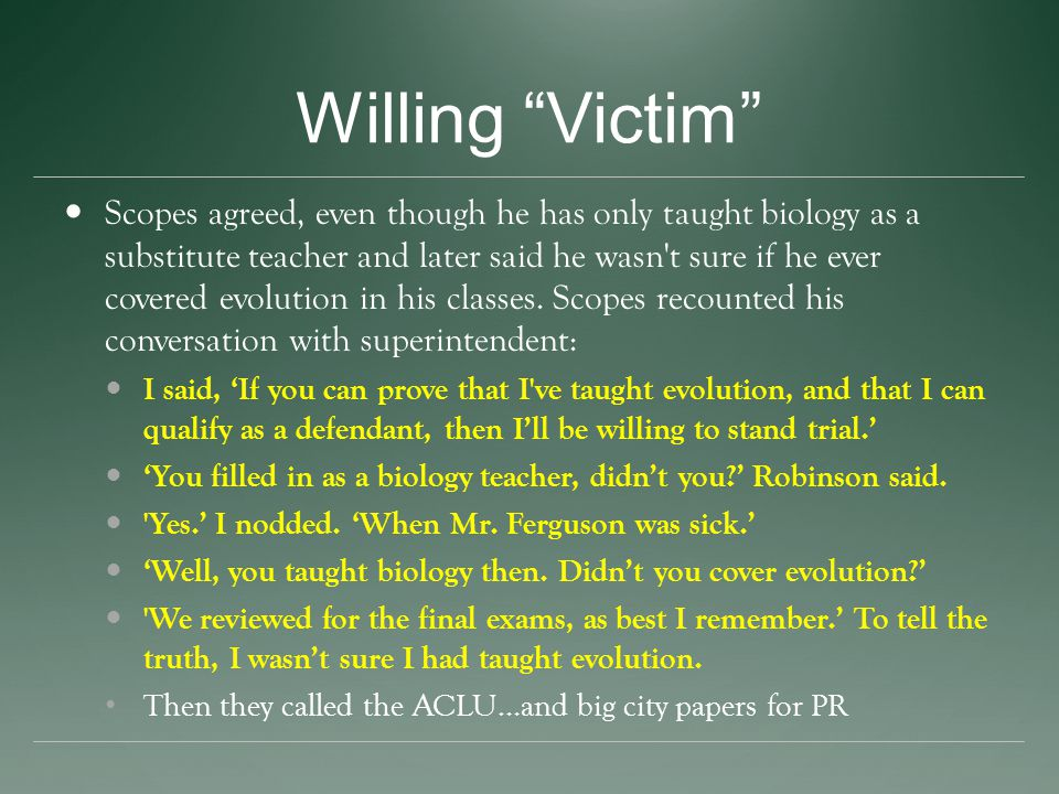 Willing Victim Scopes agreed, even though he has only taught biology as a substitute teacher and later said he wasn t sure if he ever covered evolution in his classes.