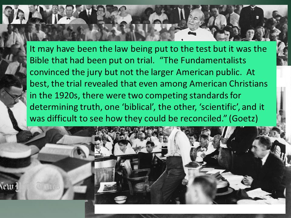 It may have been the law being put to the test but it was the Bible that had been put on trial. The Fundamentalists convinced the jury but not the lar