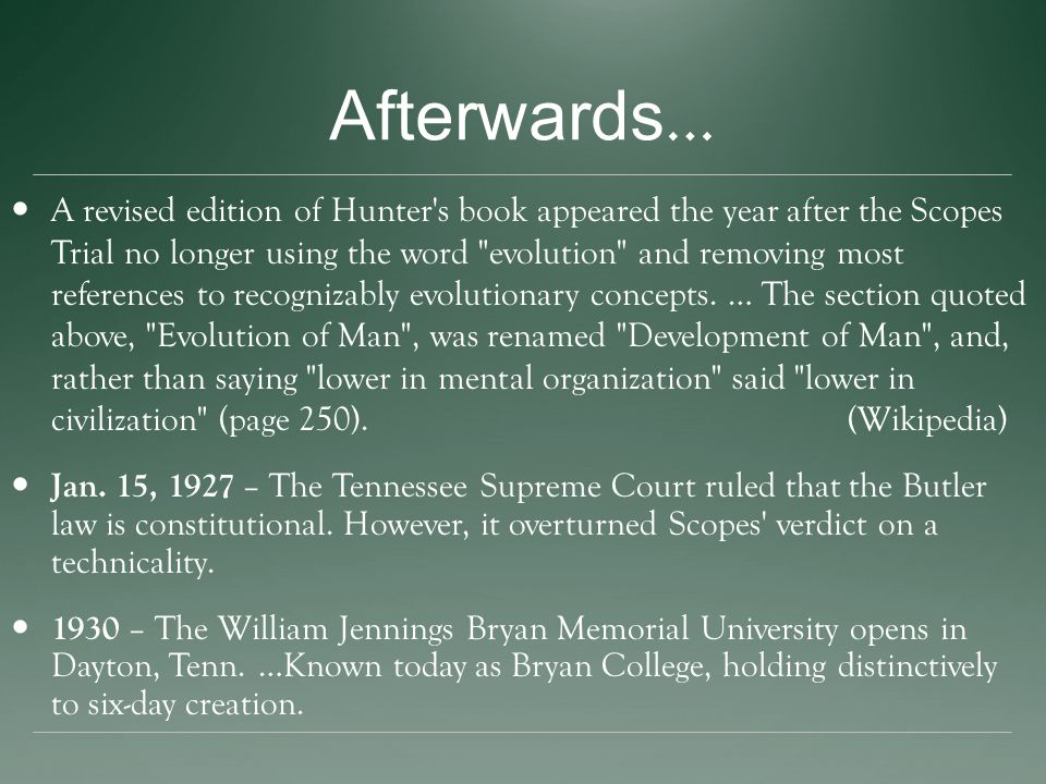 Afterwards … A revised edition of Hunter s book appeared the year after the Scopes Trial no longer using the word evolution and removing most references to recognizably evolutionary concepts.