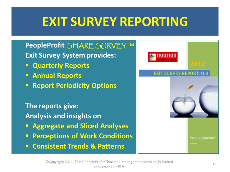 EXIT SURVEY REPORTING PeopleProfit SHARE SURVEY TM Exit Survey System provides: Quarterly Reports Annual Reports Report Periodicity Options The report