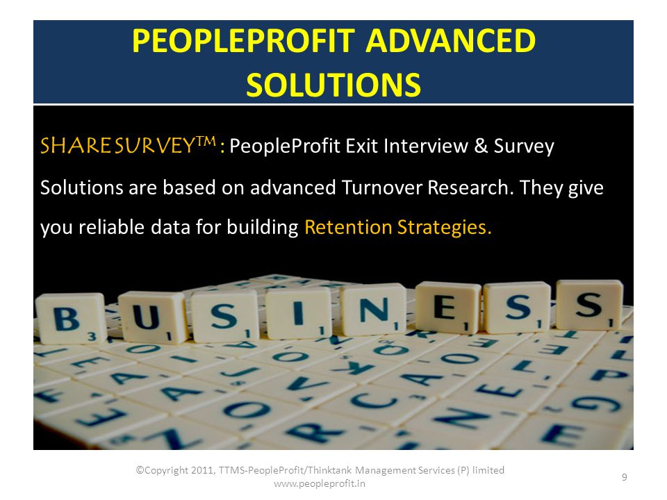 PEOPLEPROFIT ADVANCED SOLUTIONS SHARE SURVEY TM : PeopleProfit Exit Interview & Survey Solutions are based on advanced Turnover Research. They give yo