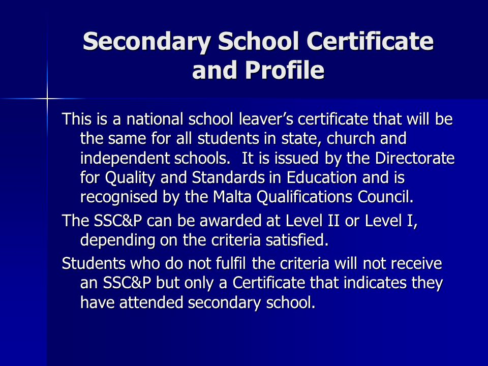 Secondary School Certificate and Profile This is a national school leavers certificate that will be the same for all students in state, church and independent schools.