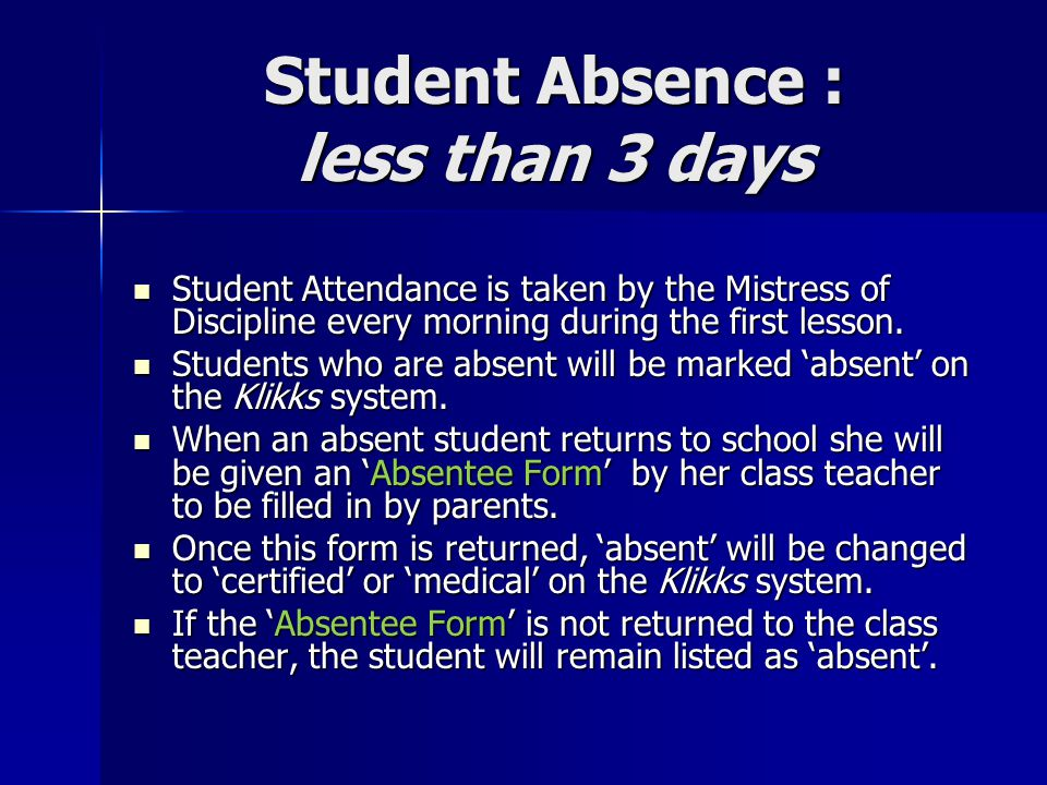 Student Absence : less than 3 days Student Attendance is taken by the Mistress of Discipline every morning during the first lesson.