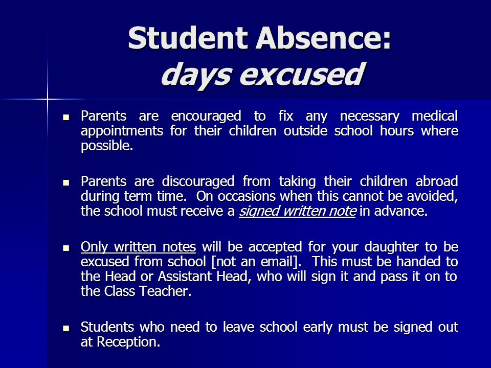 Student Absence: days excused Parents are encouraged to fix any necessary medical appointments for their children outside school hours where possible.