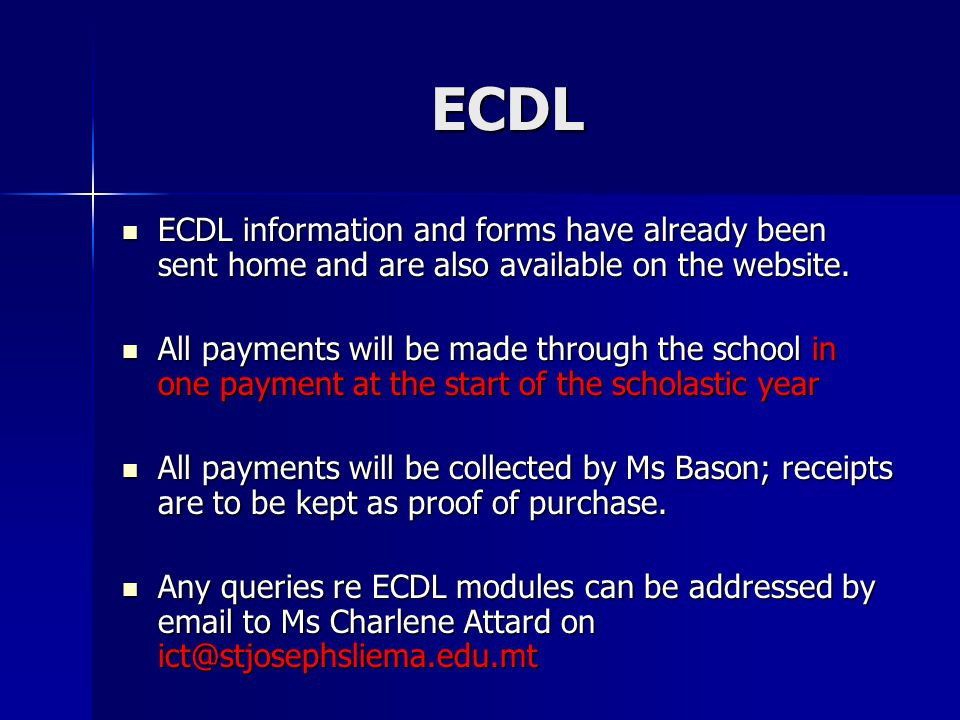 ECDL ECDL information and forms have already been sent home and are also available on the website.