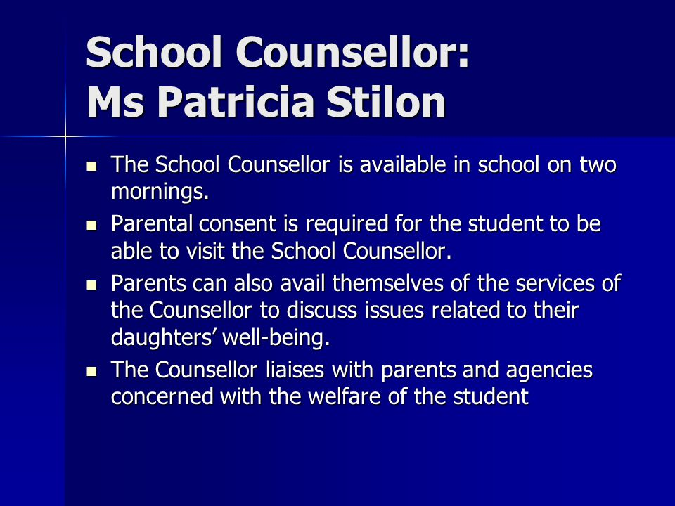 School Counsellor: Ms Patricia Stilon The School Counsellor is available in school on two mornings.