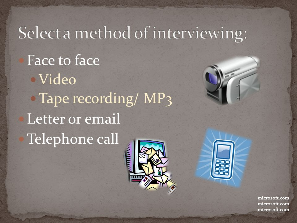 Face to face Video Tape recording/ MP3 Letter or email Telephone call microsoft.com