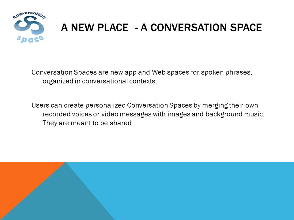 CORE SPEECH TECHNOLOGIES 1.Conversation space models prompts the user to speak, stimulating spoken communication, in an interactive video format.