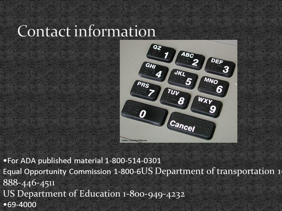For ADA published material 1-800-514-0301 Equal Opportunity Commission 1-800-6 US Department of transportation 1- 888-446-4511 US Department of Education 1-800-949-4232 69-4000