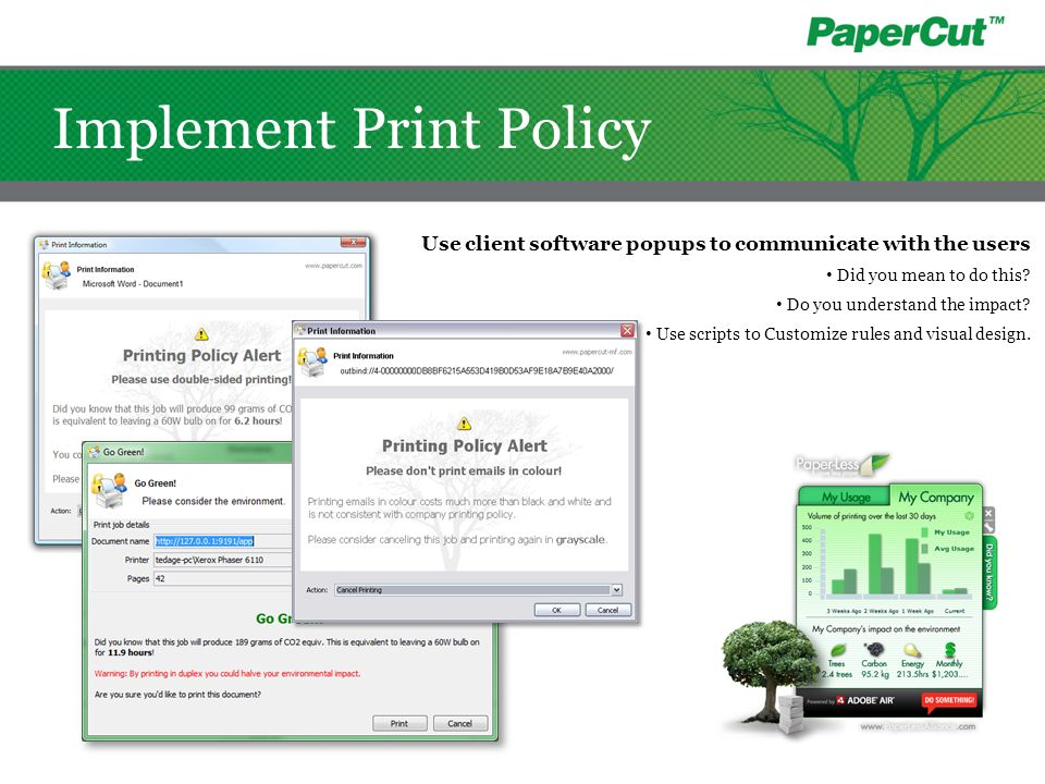 Implement Print Policy Use client software popups to communicate with the users Did you mean to do this? Do you understand the impact? Use scripts to