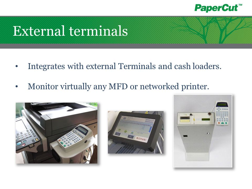 Integrates with external Terminals and cash loaders. Monitor virtually any MFD or networked printer. External terminals