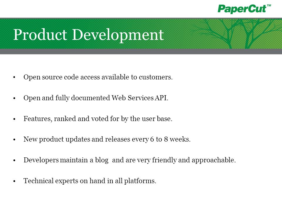Product Development Open source code access available to customers. Open and fully documented Web Services API. Features, ranked and voted for by the
