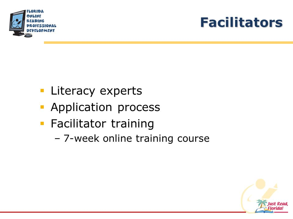 Facilitators Literacy experts Application process Facilitator training –7-week online training course
