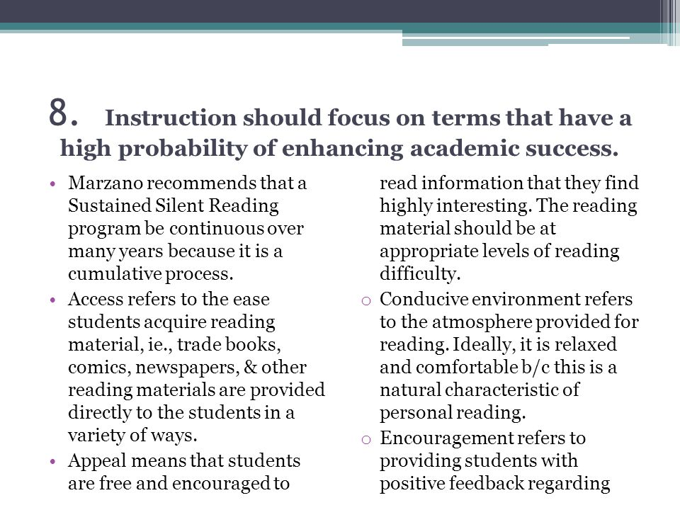 8. Instruction should focus on terms that have a high probability of enhancing academic success. Marzano recommends that a Sustained Silent Reading pr