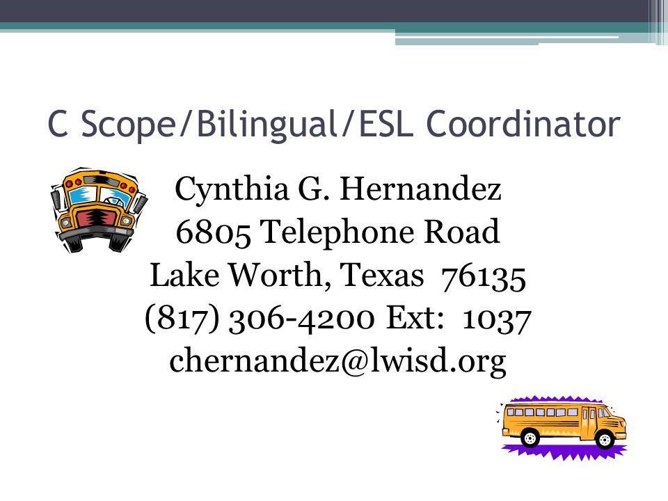 C Scope/Bilingual/ESL Coordinator Cynthia G. Hernandez 6805 Telephone Road Lake Worth, Texas 76135 (817) 306-4200 Ext: 1037 chernandez@lwisd.org