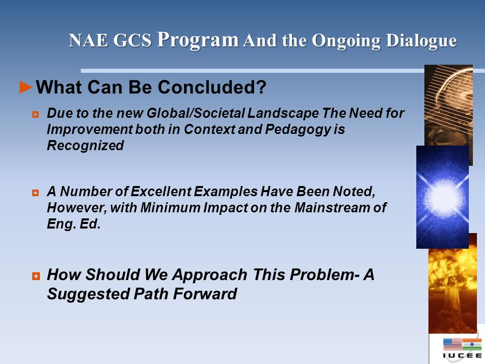 What Can Be Concluded? Due to the new Global/Societal Landscape The Need for Improvement both in Context and Pedagogy is Recognized A Number of Excell