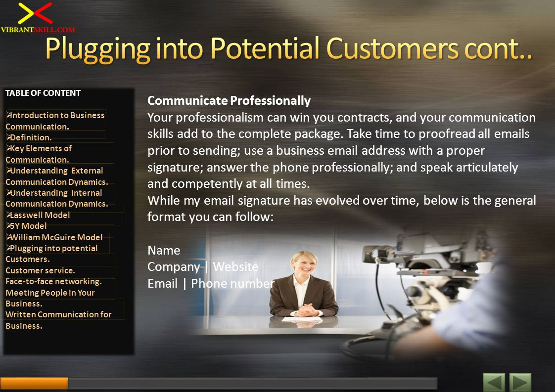 Communicate Professionally Your professionalism can win you contracts, and your communication skills add to the complete package. Take time to proofre