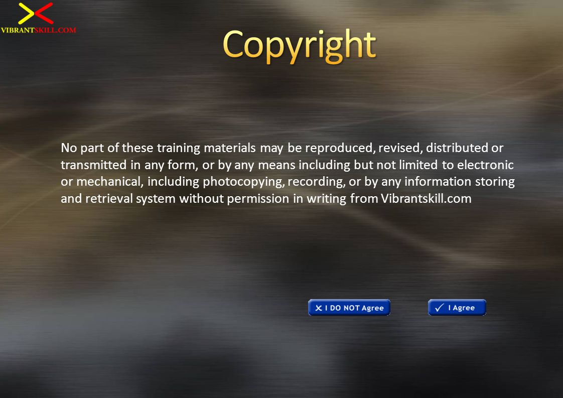No part of these training materials may be reproduced, revised, distributed or transmitted in any form, or by any means including but not limited to e