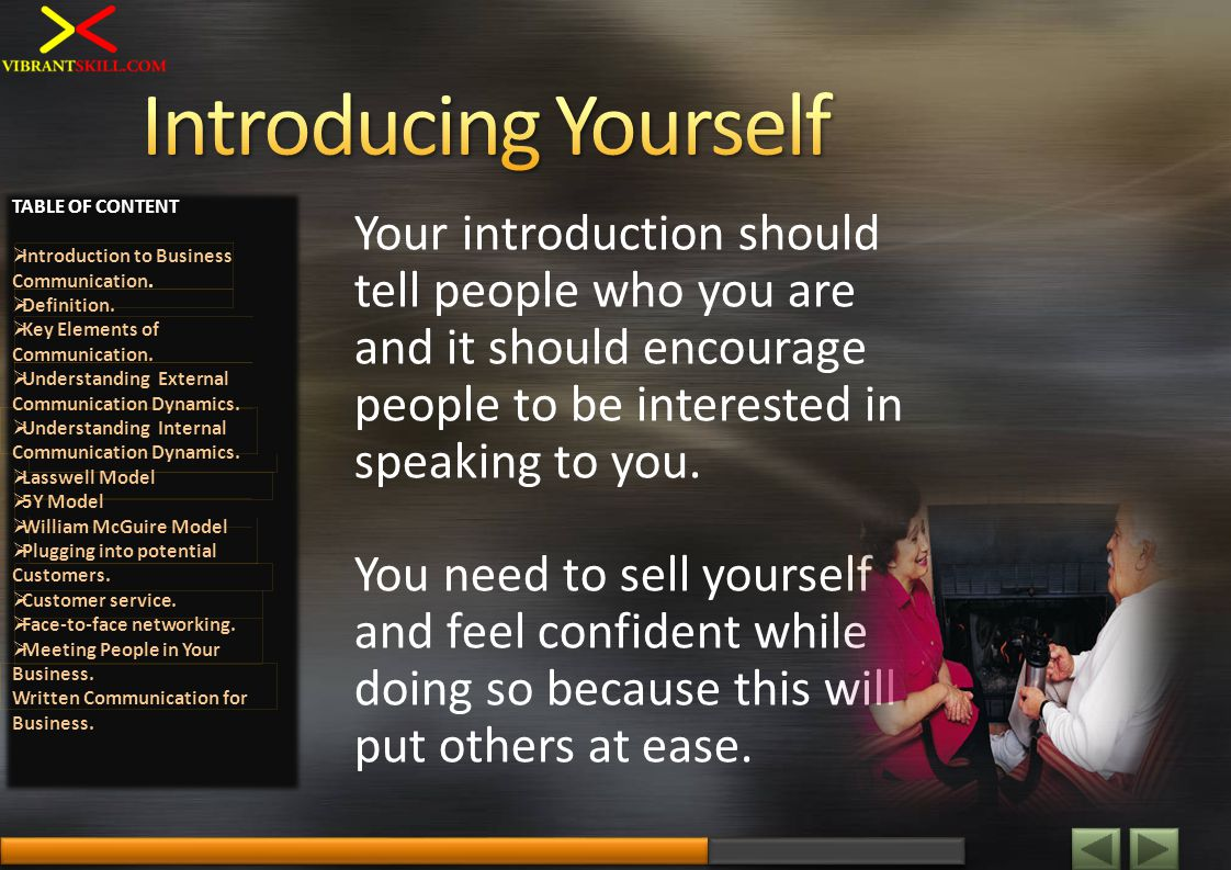 Your introduction should tell people who you are and it should encourage people to be interested in speaking to you.