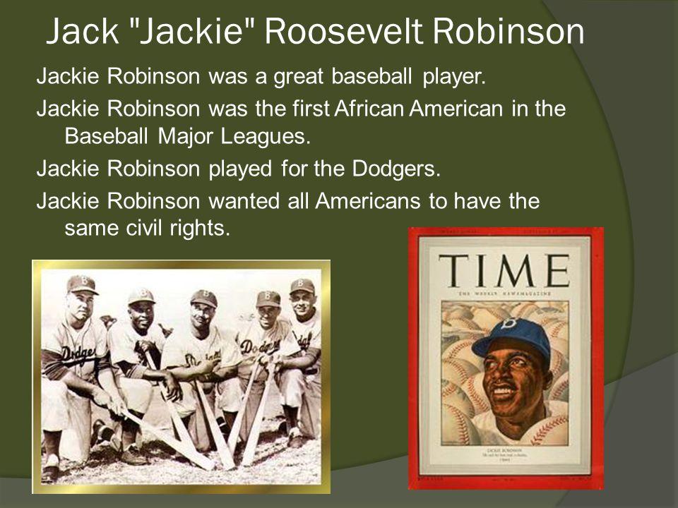 Jack Jackie Roosevelt Robinson Jackie Robinson was a great baseball player.