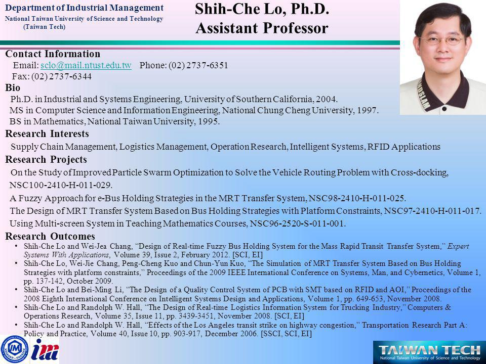 Department of Industrial Management National Taiwan University of Science and Technology (Taiwan Tech) Shih-Che Lo, Ph.D.