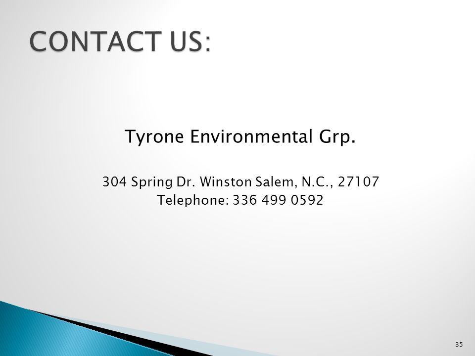 Tyrone Environmental Grp. 304 Spring Dr. Winston Salem, N.C., 27107 Telephone: 336 499 0592 35