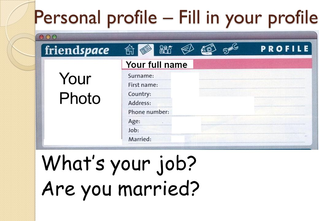 Personal profile – Fill in your profile Whats your job? Are you married? Your Photo Your full name